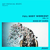 Get Physical Music Presents: Full Body Workout Vol. 15 - Mixed by Camea by Various Artists