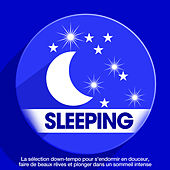 Sleeping : La sélection down-tempo pour s'endormir en douceur, faire de beaux rêves et plonger dans un sommeil intense de Various Artists