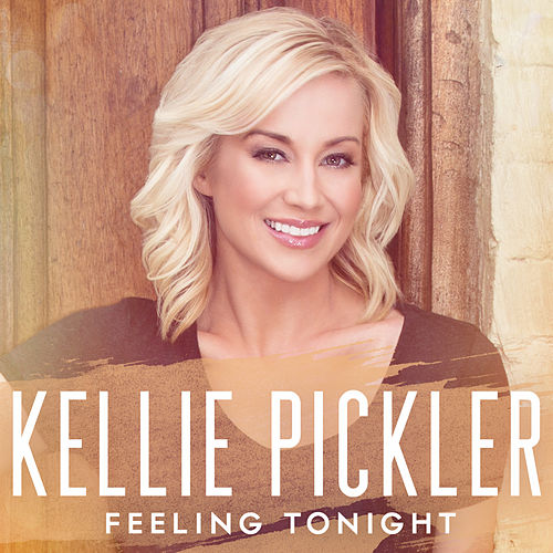 Feeling Tonight by Kellie Pickler