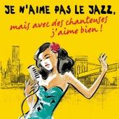 Je n'aime pas le jazz, mais avec des chanteuses j'aime bien ! de Various Artists