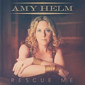 Rescue Me by Amy Helm