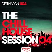The Chill House Session 04 - Destination Ibiza by Various Artists