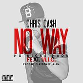 No Way (No Digas Nada) [feat. M.I.C.] - Single von Chris Ca$h