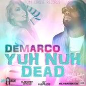 Yuh Nuh Dead (Blahdaff Nation Riddim) - Single by Demarco