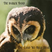 The Land We Hold Dear by The Barker Band