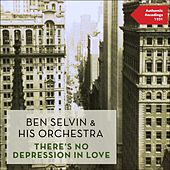 There's No Depression in Love (Authentic Recordings 1931) by Ben Selvin & His Orchestra