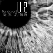 Translucent: U2 by Electron Love Theory