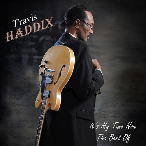 It's My Time Now: The Best Of by Travis Haddix
