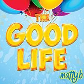 The Good Life by Matty B