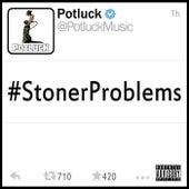 #Stonerproblems by Potluck