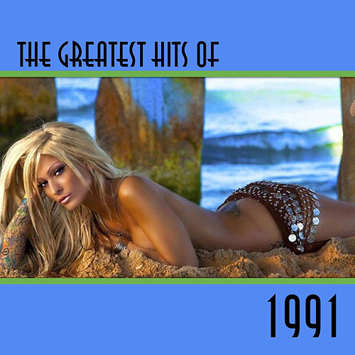 The Greatest Hits of 1991 by Various Artists