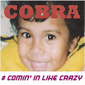 $ Comin' in Like Crazy by Cobra