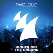 Higher Off The Ground de Twoloud