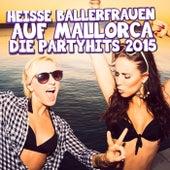 Heisse Ballerfrauen auf Mallorca - Die Partyhits 2015 de Various Artists