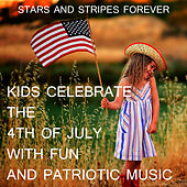 Stars and Stripes Forever: Kids Celebrate the 4th of July with Fun and Patriotic Music by Various Artists