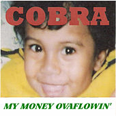 My Money Ovaflowin' by Cobra