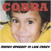 Money Speedin' in Like Crazy by Cobra