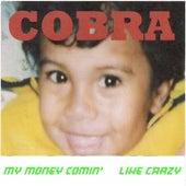 My Money Comin' Like Crazy by Cobra