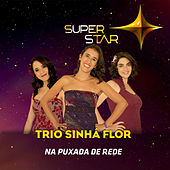 Na Puxada de Rede (Superstar) - Single von Trio Sinhá Flor