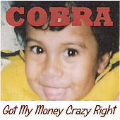 Got My Money Crazy Right by Cobra