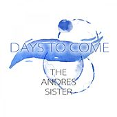 Days To Come by The Andrews Sisters