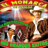 La Muerte De Chalino Y Mis Grandes Exitos by El Monarca De Sinaloa