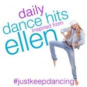 #justkeepdancing Daily Dance Hits Inspired from Ellen de Various Artists