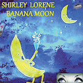 Banana Moon by Shirley Lorene