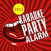Karaoke Party Alarm 2015 by Various Artists