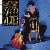 Scattered, Smothered And Covered: A Webb Wilder Overview by Webb Wilder