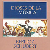 Dioses de la Música - Berlioz, Schubert by Various Artists