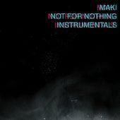 Not for Nothing Instrumentals de Maki