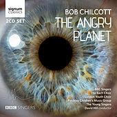 Bob Chilcott: The Angry Planet by Various Artists