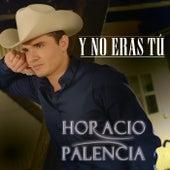 Y No Eras Tú de Horacio Palencia