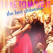 I Like to Move It - The Best Club Music von Various Artists