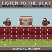 Listen To The Beat by BumpR StickR and Wes Smith