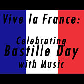 Vive La France: Celebrating Bastille Day with Music de Various Artists
