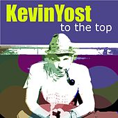 To the Top by Kevin Yost