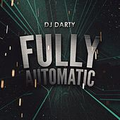 Fully Automatic by DJ Darty