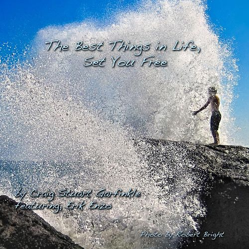 The Best Things in Life Set You Free (feat. Erik Enzo) by Craig Stuart Garfinkle