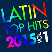 Latin Top Hits 2015, Vol. 1 de Various Artists