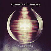 Trip Switch von Nothing But Thieves