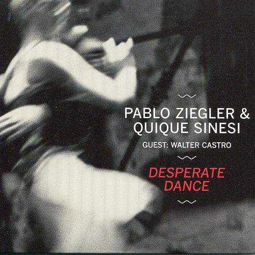 Desperate Dance by Pablo Ziegler