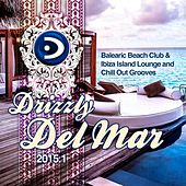 Drizzly Del Mar 2015.1 (Balearic Beach Club & Ibiza Island Lounge and Chill out Grooves) by Various Artists