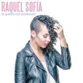Te Quiero los Domingos by Raquel Sofía