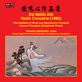 Du Mingxin: Violin Concerto, The Goddess of River Luo & Autumn Thoughts di Various Artists