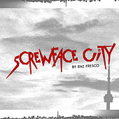 Screwface City by Raz Fresco