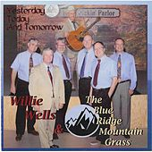 Yesterday, Today and Tomorrow von Willie Wells and the Blue Ridge Mountain Grass