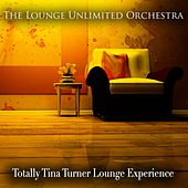 Totally Tina Turner Lounge Experience de The Lounge Unlimited Orchestra