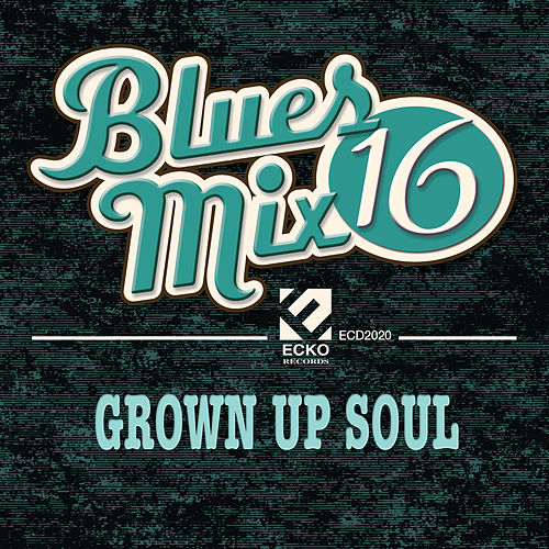 Blues Mix, Vol. 16: Grown up Soul by Various Artists